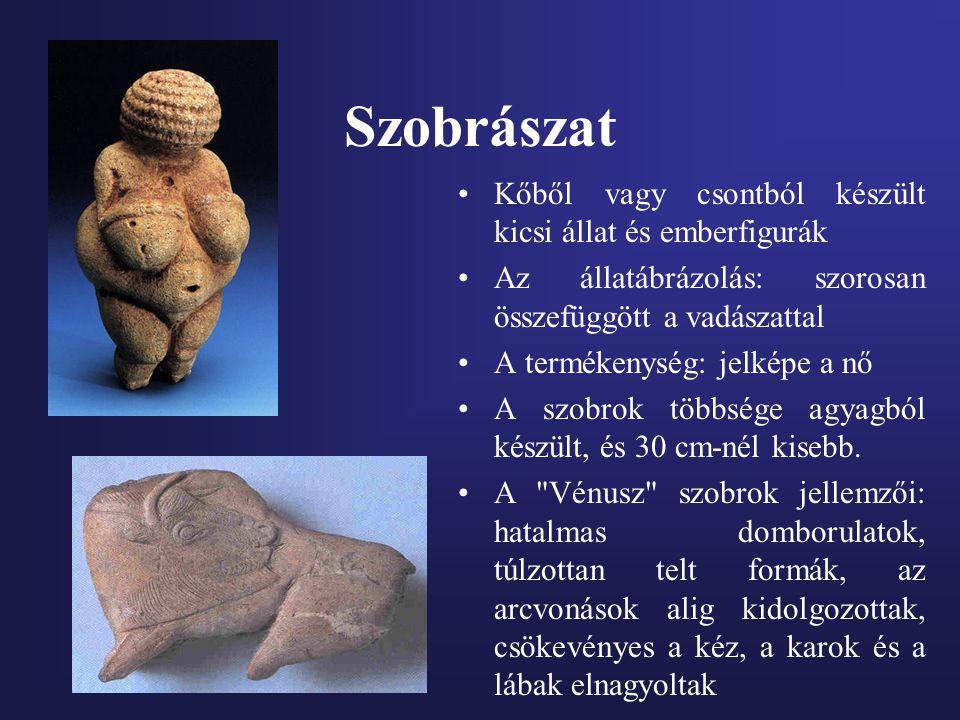 Szobrászat Kőből vagy csontból készült kicsi állat és emberfigurák Az állatábrázolás: szorosan összefüggött a vadászattal A termékenység: jelképe a nő