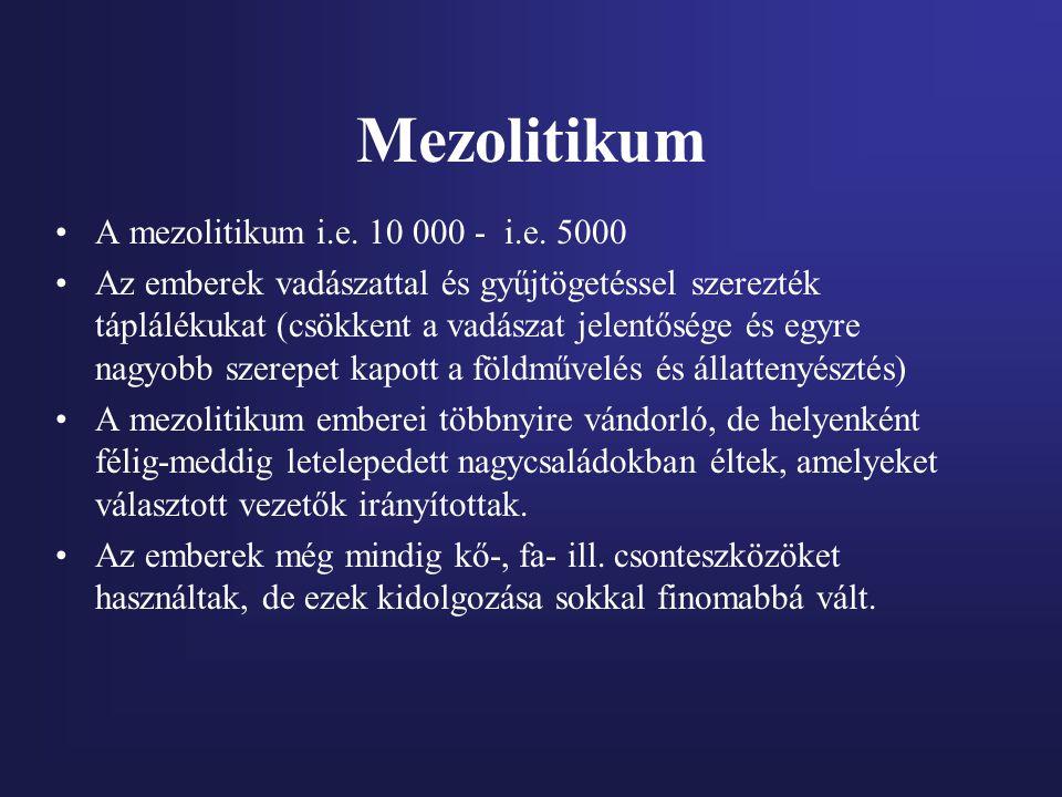 Mezolitikum A mezolitikum i.e. 10 000 - i.e. 5000 Az emberek vadászattal és gyűjtögetéssel szerezték táplálékukat (csökkent a vadászat jelentősége és