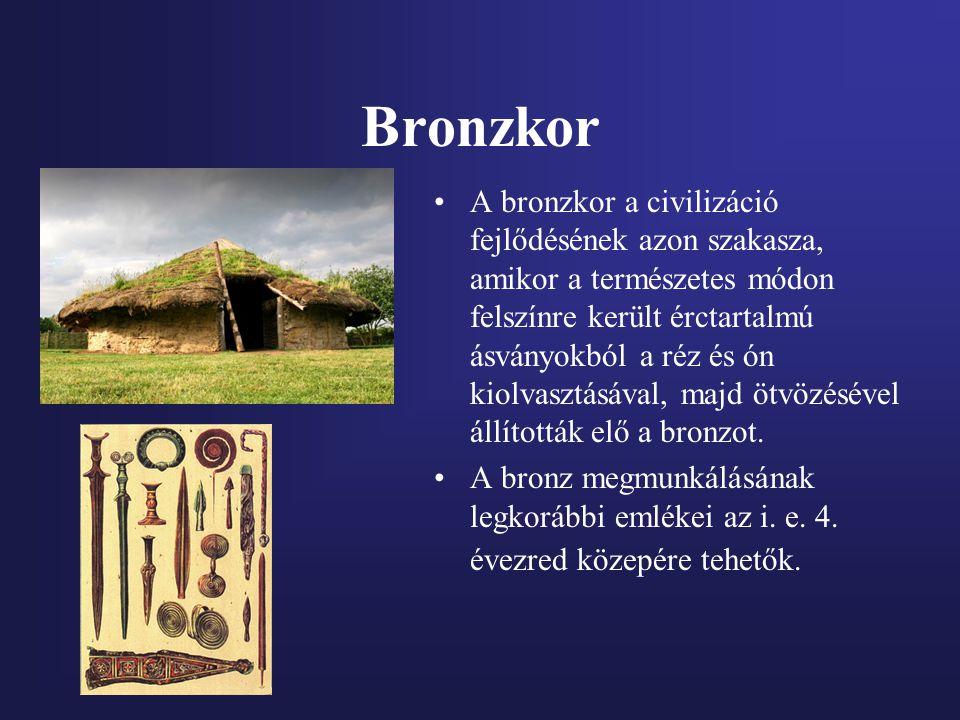 Bronzkor A bronzkor a civilizáció fejlődésének azon szakasza, amikor a természetes módon felszínre került érctartalmú ásványokból a réz és ón kiolvasz