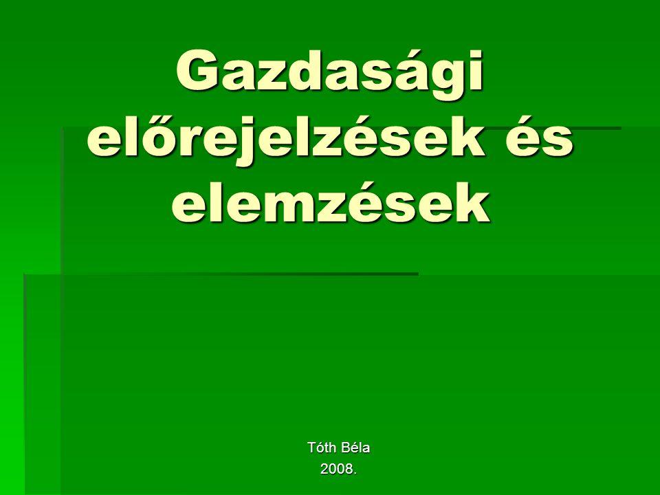 Gazdasági előrejelzések és elemzések Tóth Béla 2008.