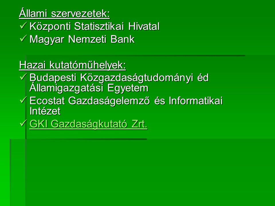 Állami szervezetek: Központi Statisztikai Hivatal Központi Statisztikai Hivatal Magyar Nemzeti Bank Magyar Nemzeti Bank Hazai kutatóműhelyek: Budapest