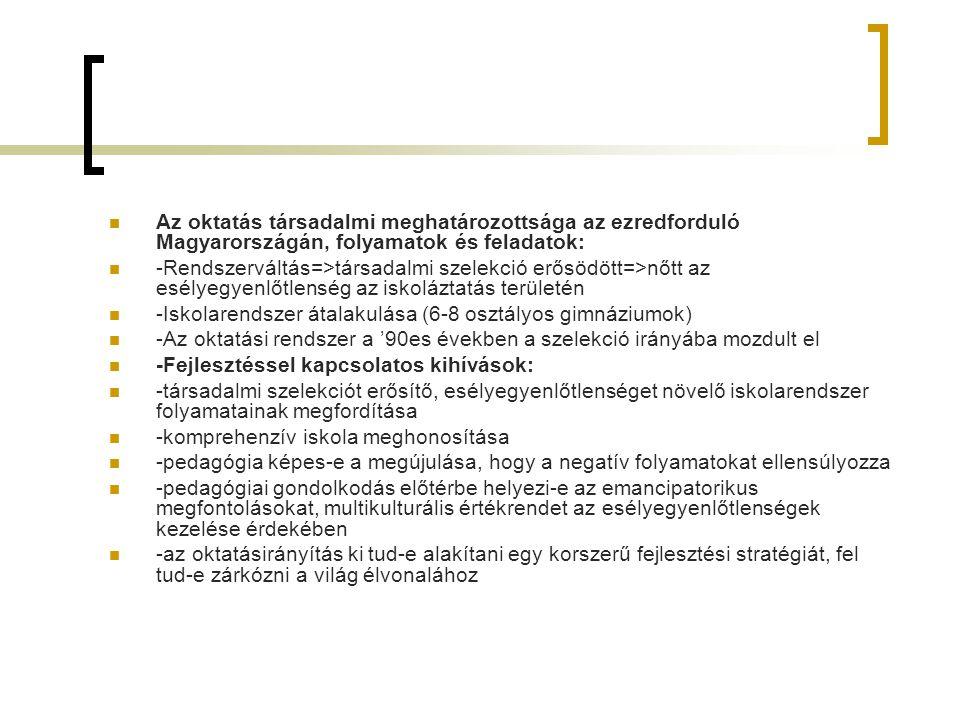 Az oktatás társadalmi meghatározottsága az ezredforduló Magyarországán, folyamatok és feladatok: -Rendszerváltás=>társadalmi szelekció erősödött=>nőtt