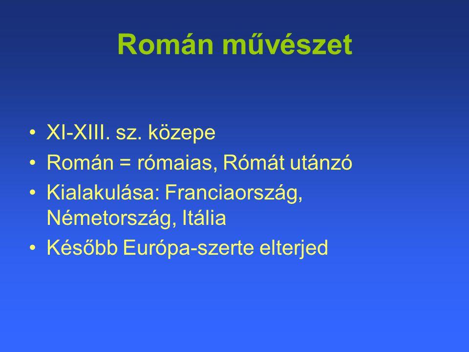 Román művészet XI-XIII. sz. közepe Román = rómaias, Rómát utánzó Kialakulása: Franciaország, Németország, Itália Később Európa-szerte elterjed