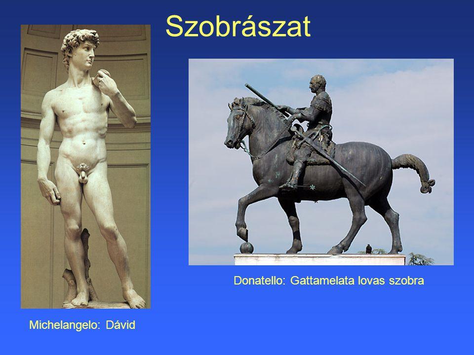 Szobrászat Michelangelo: Dávid Donatello: Gattamelata lovas szobra