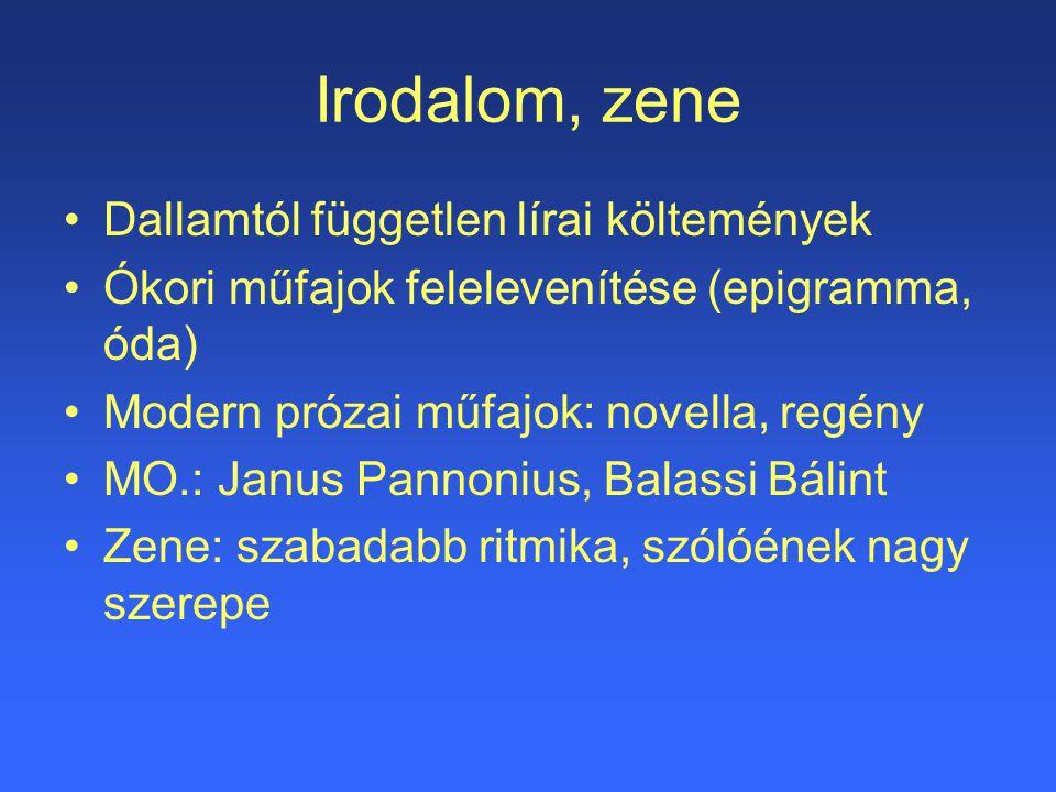 Irodalom, zene Dallamtól független lírai költemények Ókori műfajok felelevenítése (epigramma, óda) Modern prózai műfajok: novella, regény MO.: Janus P