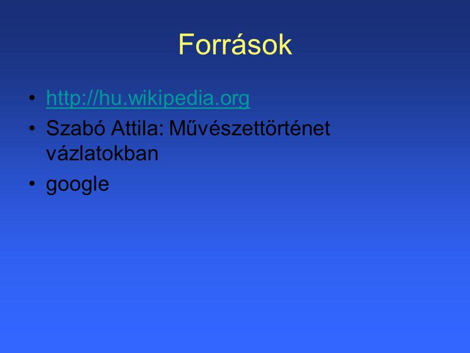 Források http://hu.wikipedia.org Szabó Attila: Művészettörténet vázlatokban google