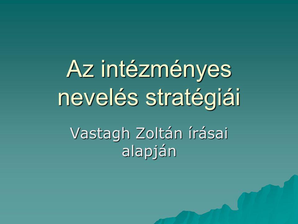 Az intézményes nevelés stratégiái Vastagh Zoltán írásai alapján