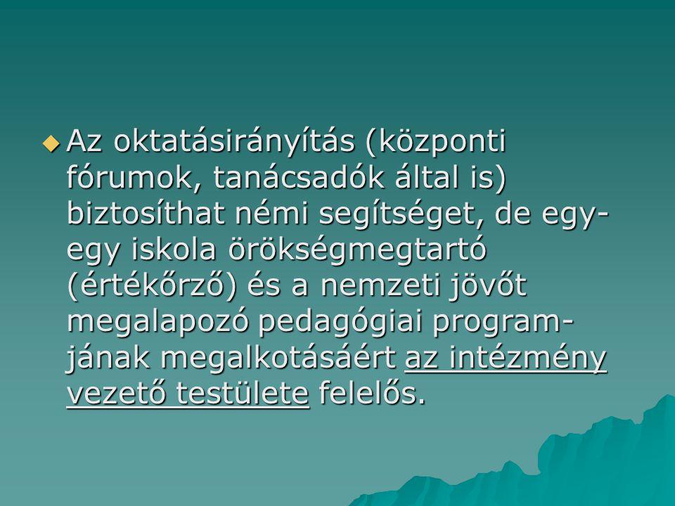  Az oktatásirányítás (központi fórumok, tanácsadók által is) biztosíthat némi segítséget, de egy- egy iskola örökségmegtartó (értékőrző) és a nemzeti