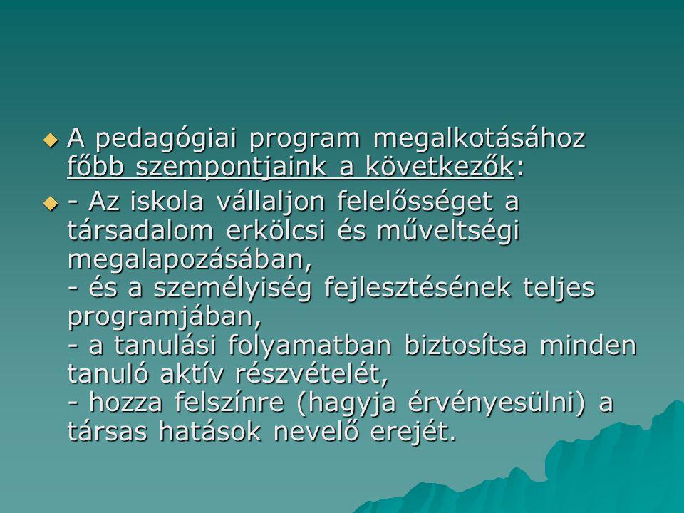  A pedagógiai program megalkotásához főbb szempontjaink a következők:  - Az iskola vállaljon felelősséget a társadalom erkölcsi és műveltségi megala