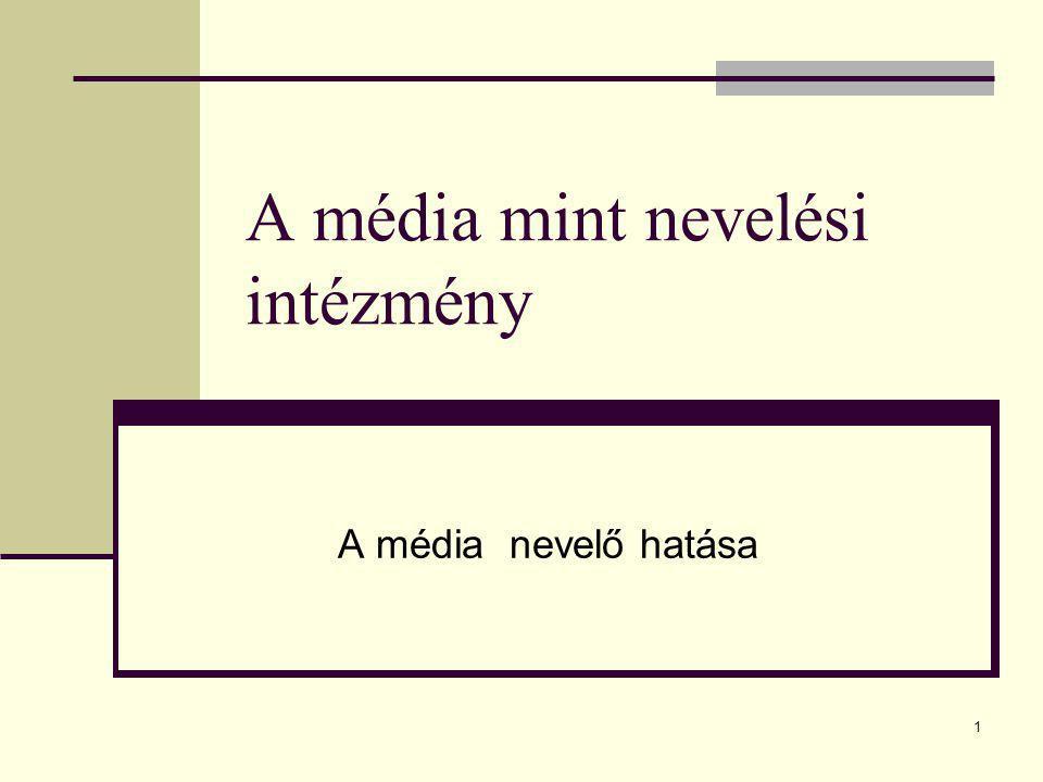 1 A média mint nevelési intézmény A média nevelő hatása