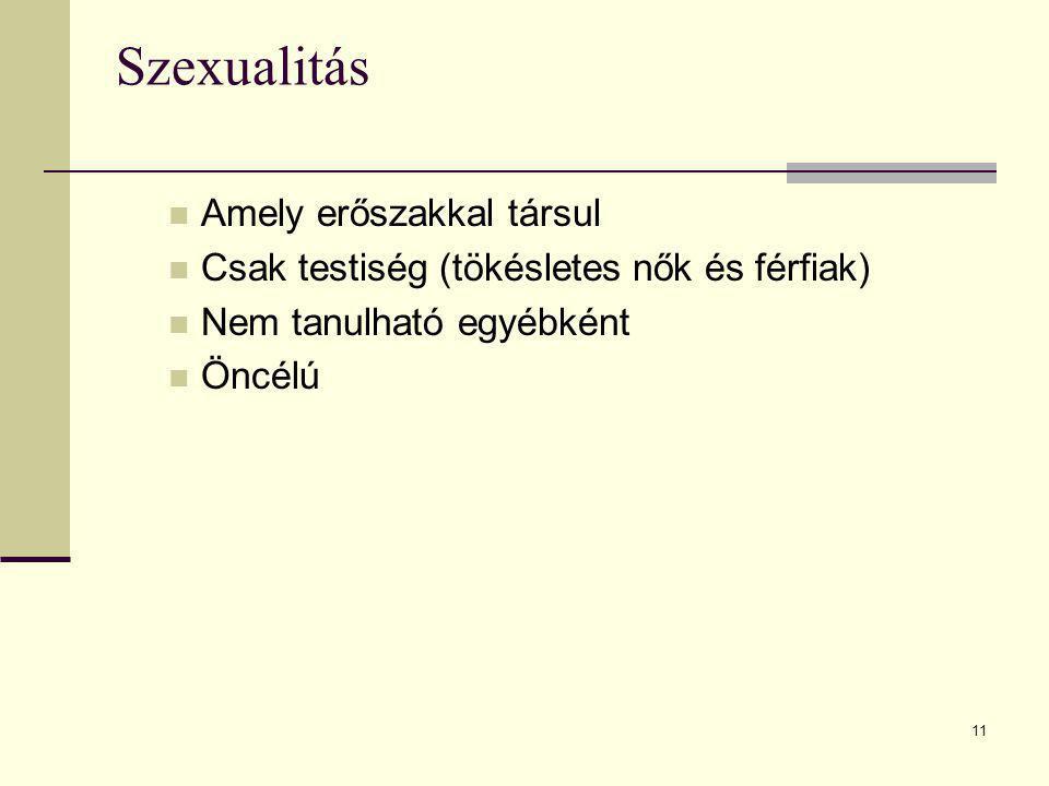 11 Szexualitás Amely erőszakkal társul Csak testiség (tökésletes nők és férfiak) Nem tanulható egyébként Öncélú