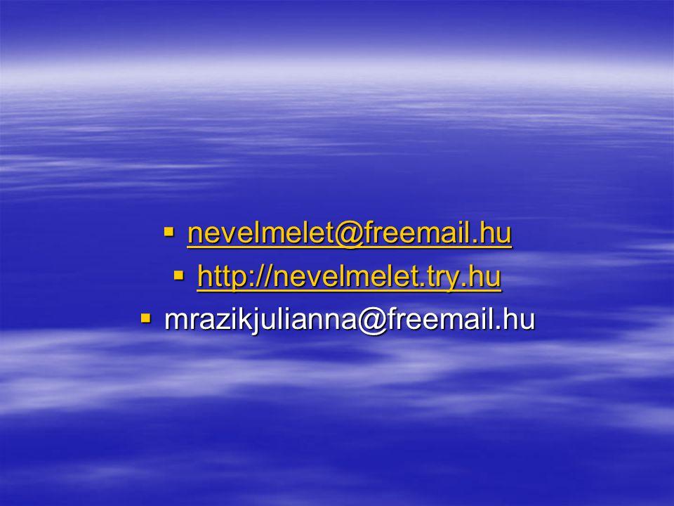  nevelmelet@freemail.hu nevelmelet@freemail.hu  http://nevelmelet.try.hu http://nevelmelet.try.hu  mrazikjulianna@freemail.hu