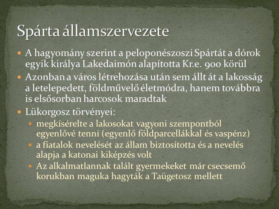 A hagyomány szerint a peloponészoszi Spártát a dórok egyik királya Lakedaimón alapította Kr.e. 900 körül Azonban a város létrehozása után sem állt át