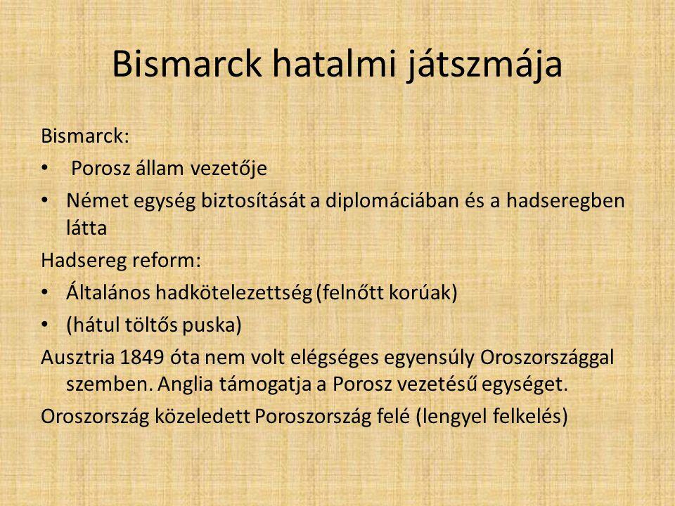 Bismarck hatalmi játszmája Bismarck: Porosz állam vezetője Német egység biztosítását a diplomáciában és a hadseregben látta Hadsereg reform: Általános
