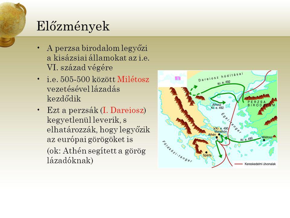 Előzmények A perzsa birodalom legyőzi a kisázsiai államokat az i.e. VI. század végére i.e. 505-500 között Milétosz vezetésével lázadás kezdődik Ezt a