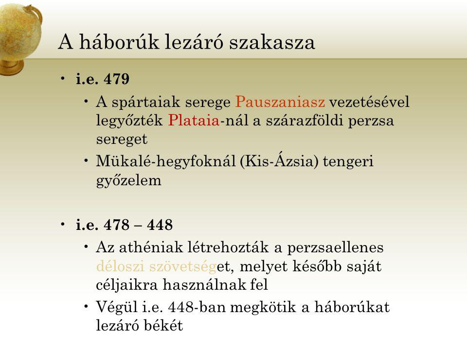 A háborúk lezáró szakasza i.e. 479 A spártaiak serege Pauszaniasz vezetésével legyőzték Plataia-nál a szárazföldi perzsa sereget Mükalé-hegyfoknál (Ki
