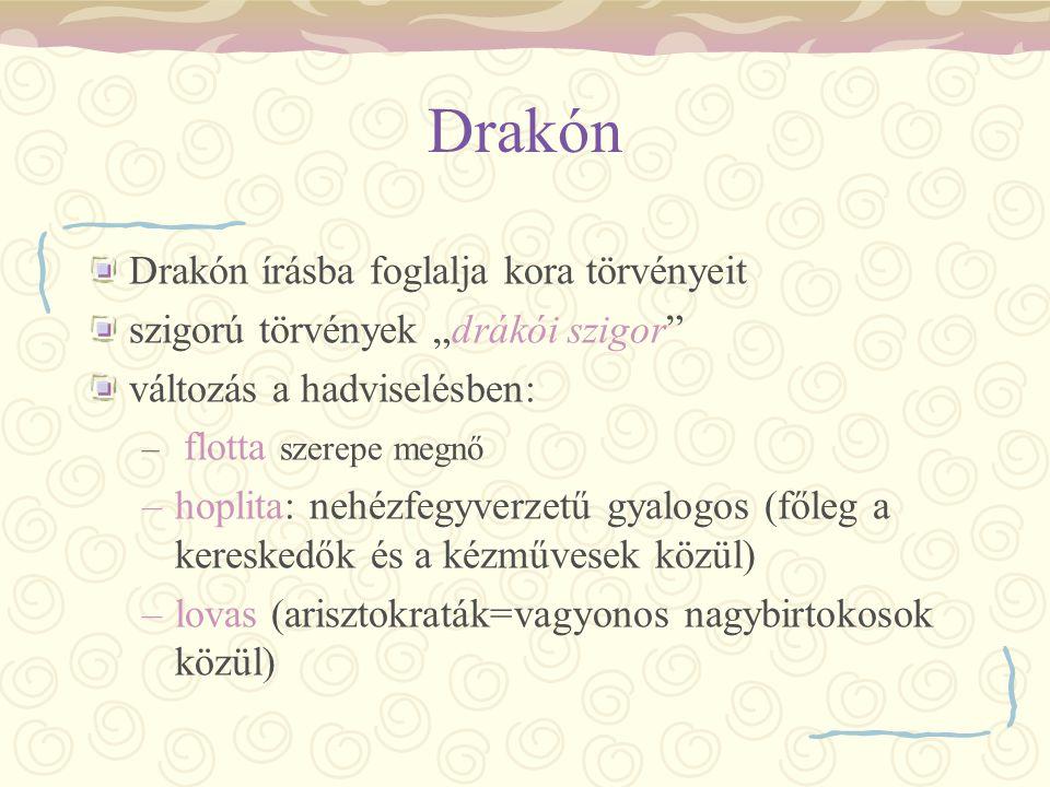 """Drakón Drakón írásba foglalja kora törvényeit szigorú törvények """"drákói szigor"""" változás a hadviselésben: – flotta szerepe megnő –hoplita: nehézfegyve"""