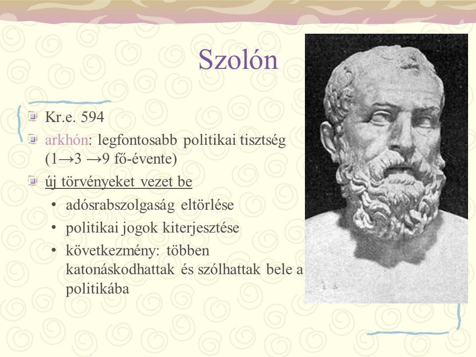 Szolón Kr.e. 594 arkhón: legfontosabb politikai tisztség (1→3 →9 fő-évente) új törvényeket vezet be adósrabszolgaság eltörlése politikai jogok kiterje