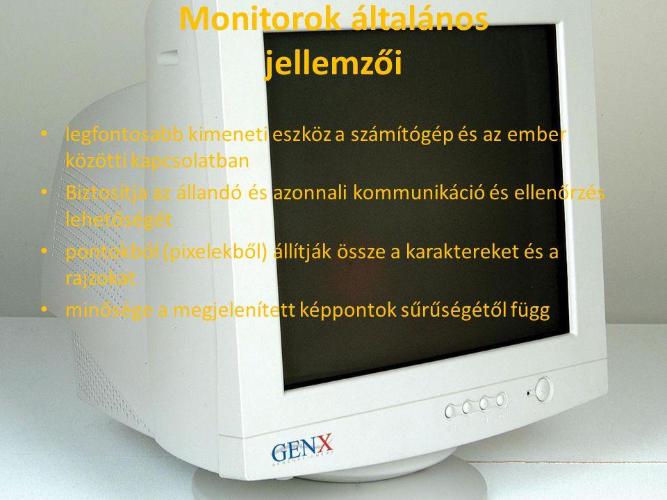 Monitorok általános jellemzői legfontosabb kimeneti eszköz a számítógép és az ember közötti kapcsolatban Biztosítja az állandó és azonnali kommunikáci
