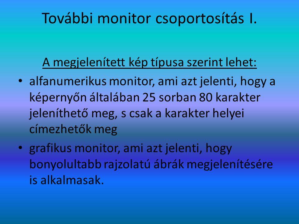 További monitor csoportosítás I. A megjelenített kép típusa szerint lehet: alfanumerikus monitor, ami azt jelenti, hogy a képernyőn általában 25 sorba