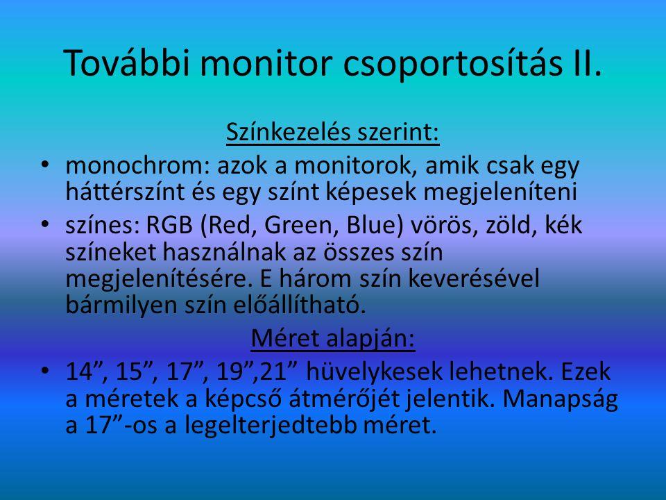 További monitor csoportosítás II. Színkezelés szerint: monochrom: azok a monitorok, amik csak egy háttérszínt és egy színt képesek megjeleníteni színe