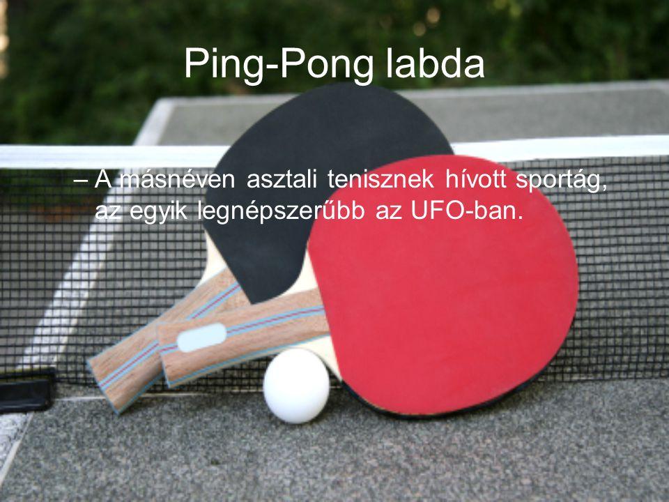 Ping-Pong labda –A másnéven asztali tenisznek hívott sportág, az egyik legnépszerűbb az UFO-ban.