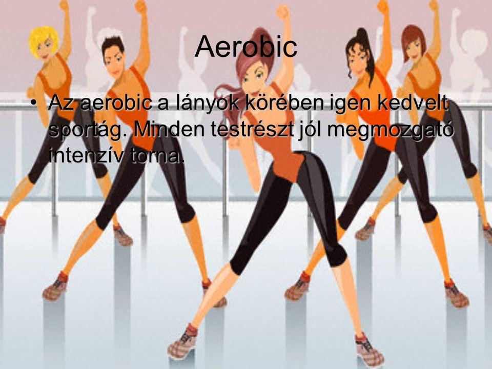 Aerobic Az aerobic a lányok körében igen kedvelt sportág. Minden testrészt jól megmozgató intenzív torna.Az aerobic a lányok körében igen kedvelt spor