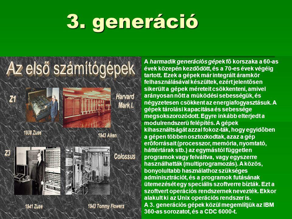 3. generáció A harmadik generációs gépek fõ korszaka a 60-as évek közepén kezdõdött, és a 70-es évek végéig tartott. Ezek a gépek már integrált áramkö