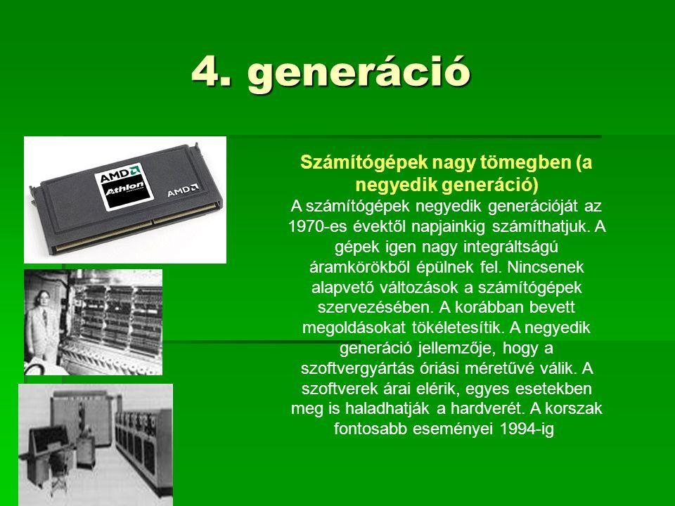 4. generáció 4. generáció Számítógépek nagy tömegben (a negyedik generáció) A számítógépek negyedik generációját az 1970-es évektől napjainkig számíth