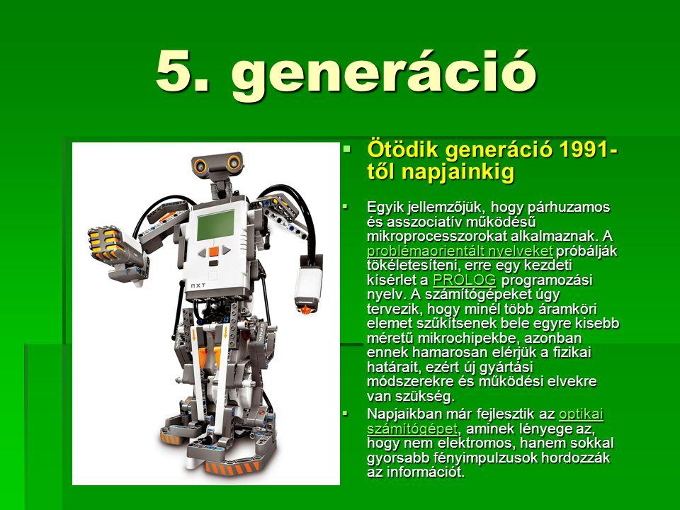5. generáció  Ötödik generáció 1991- től napjainkig  Egyik jellemzőjük, hogy párhuzamos és asszociatív működésű mikroprocesszorokat alkalmaznak. A p