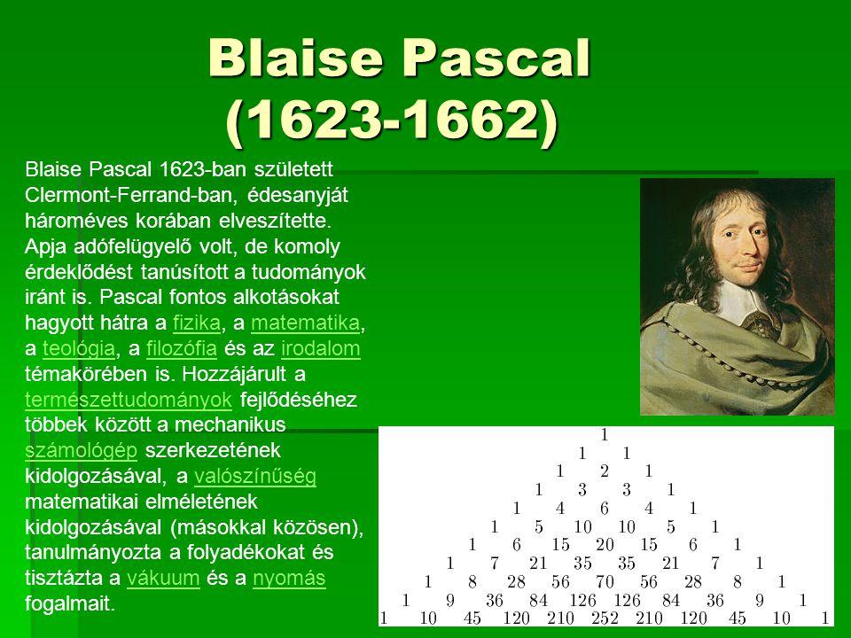 Blaise Pascal (1623-1662) Blaise Pascal (1623-1662) Blaise Pascal 1623-ban született Clermont-Ferrand-ban, édesanyját hároméves korában elveszítette.