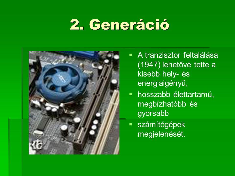 2. Generáció   A tranzisztor feltalálása (1947) lehetővé tette a kisebb hely- és energiaigényű,   hosszabb élettartamú, megbízhatóbb és gyorsabb 