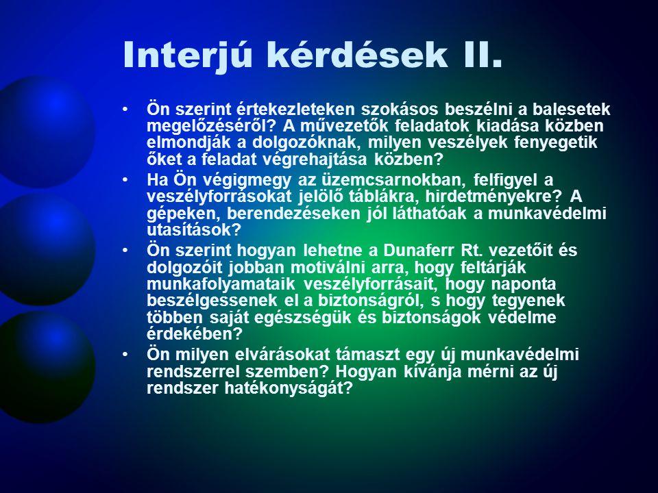 Interjú kérdések I. Ismeri-e a Dunaferr Rt. munkavédelmi politikáját, a munkavállalók biztonságának fokozása érdekében kidolgozott munkavédelmi straté