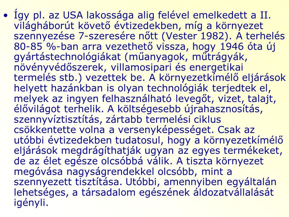 Így pl. az USA lakossága alig felével emelkedett a II. világháborút követő évtizedekben, míg a környezet szennyezése 7-szeresére nőtt (Vester 1982). A