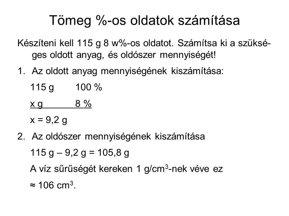 Tömeg %-os oldatok számítása Készíteni kell 115 g 8 w%-os oldatot.