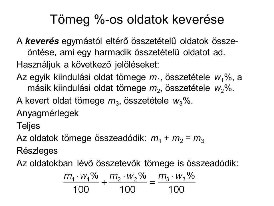 Tömeg %-os oldatok keverése A keverés egymástól eltérő összetételű oldatok össze- öntése, ami egy harmadik összetételű oldatot ad.