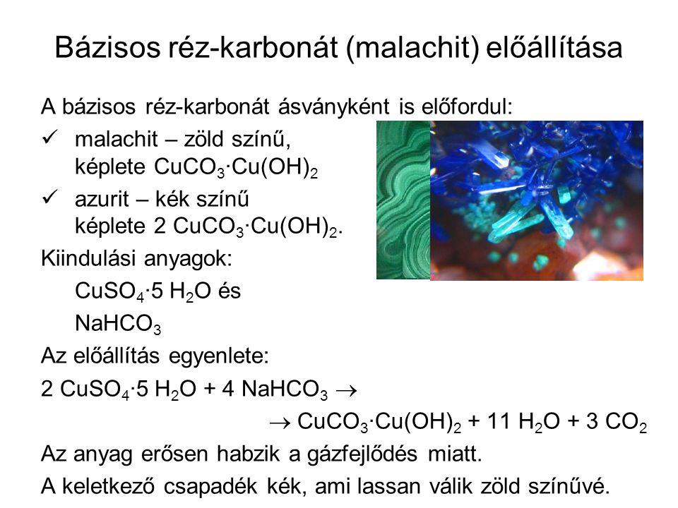 Bázisos réz-karbonát (malachit) előállítása A bázisos réz-karbonát ásványként is előfordul: malachit – zöld színű, képlete CuCO 3 ·Cu(OH) 2 azurit – k