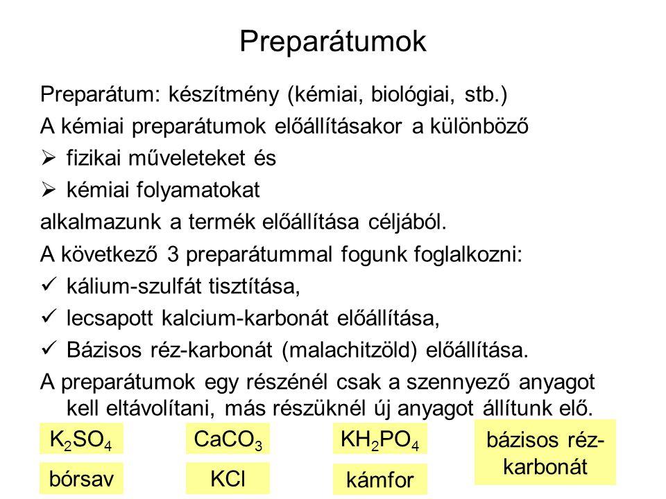 Preparátumok Preparátum: készítmény (kémiai, biológiai, stb.) A kémiai preparátumok előállításakor a különböző  fizikai műveleteket és  kémiai folya