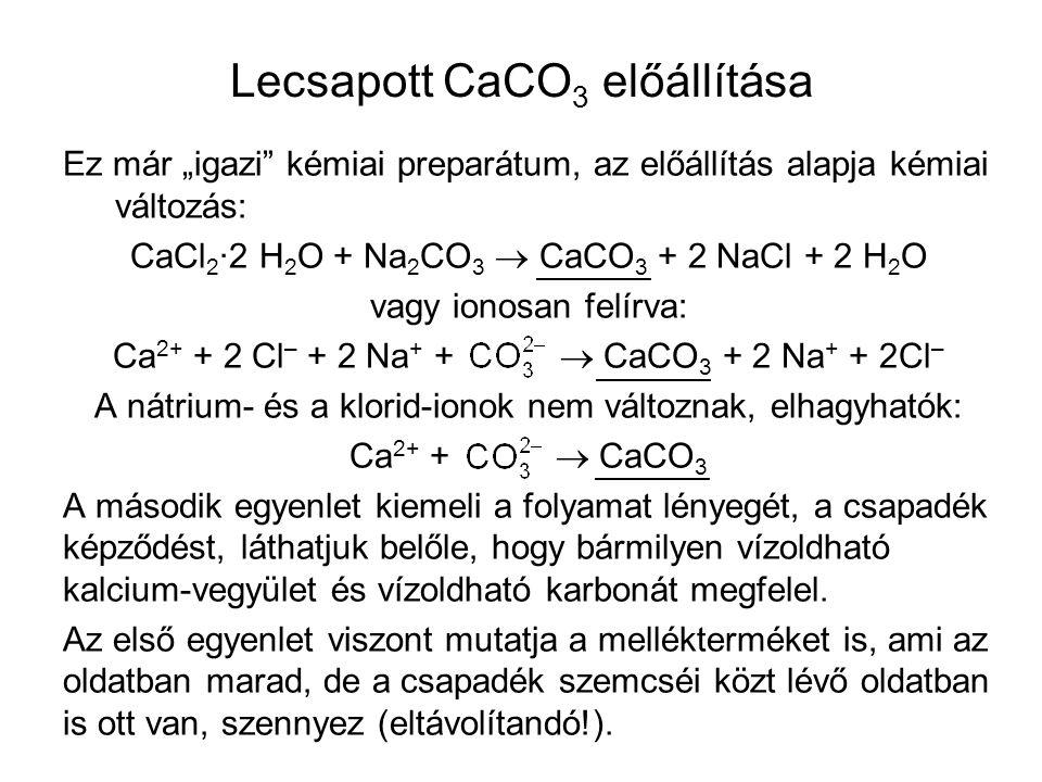 """Lecsapott CaCO 3 előállítása Ez már """"igazi"""" kémiai preparátum, az előállítás alapja kémiai változás: CaCl 2 ·2 H 2 O + Na 2 CO 3  CaCO 3 + 2 NaCl + 2"""