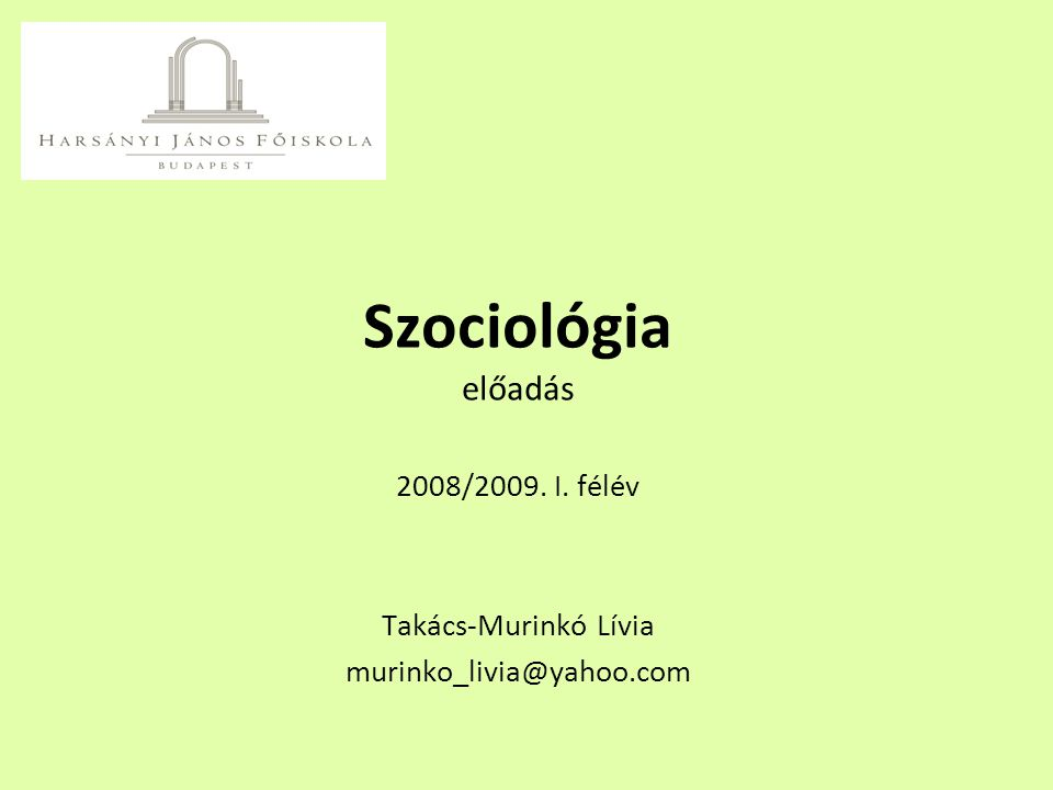 Szociológia előadás 2008/2009. I. félév Takács-Murinkó Lívia murinko_livia@yahoo.com