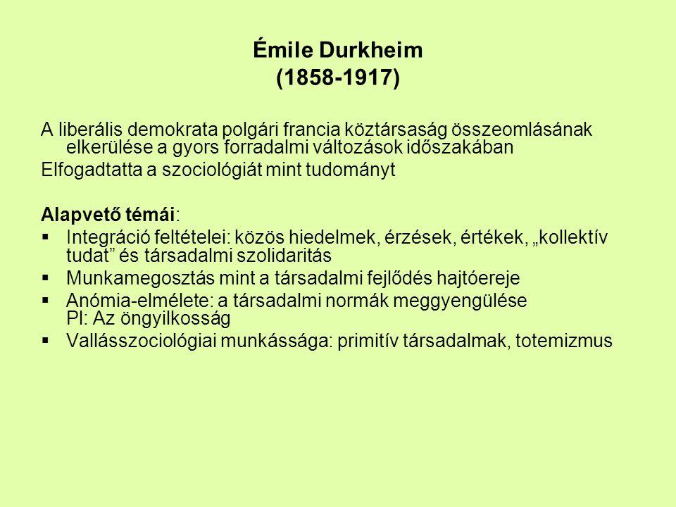 Émile Durkheim (1858-1917) A liberális demokrata polgári francia köztársaság összeomlásának elkerülése a gyors forradalmi változások időszakában Elfog