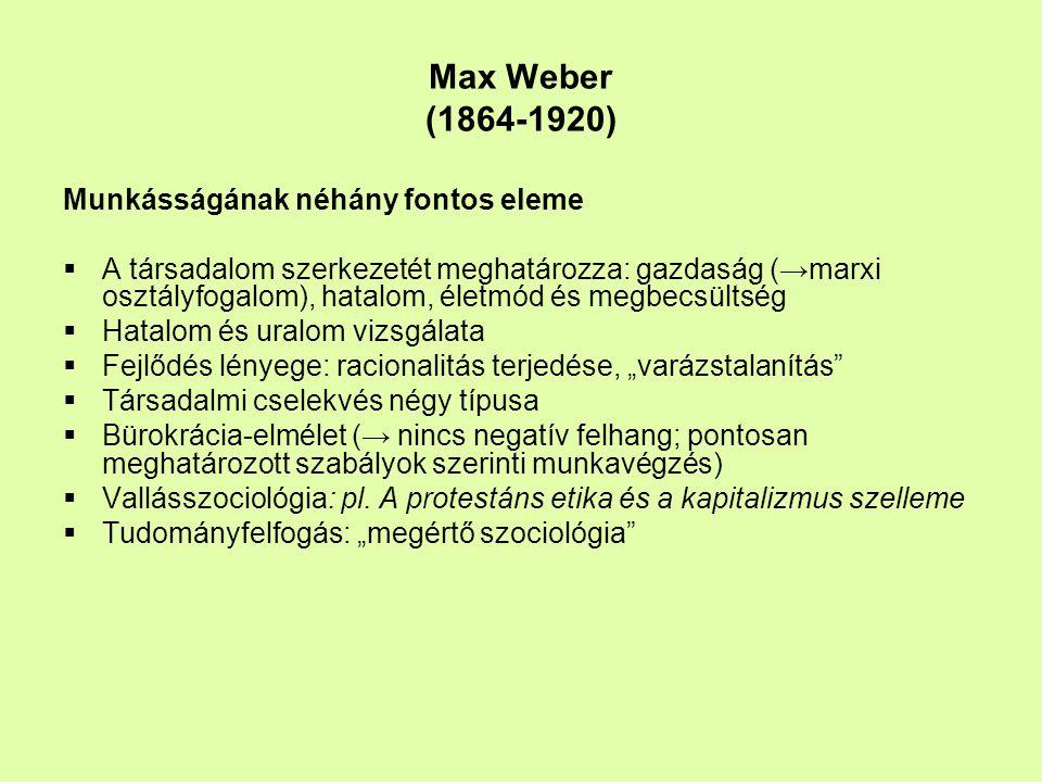 Max Weber (1864-1920) Munkásságának néhány fontos eleme  A társadalom szerkezetét meghatározza: gazdaság (→marxi osztályfogalom), hatalom, életmód és