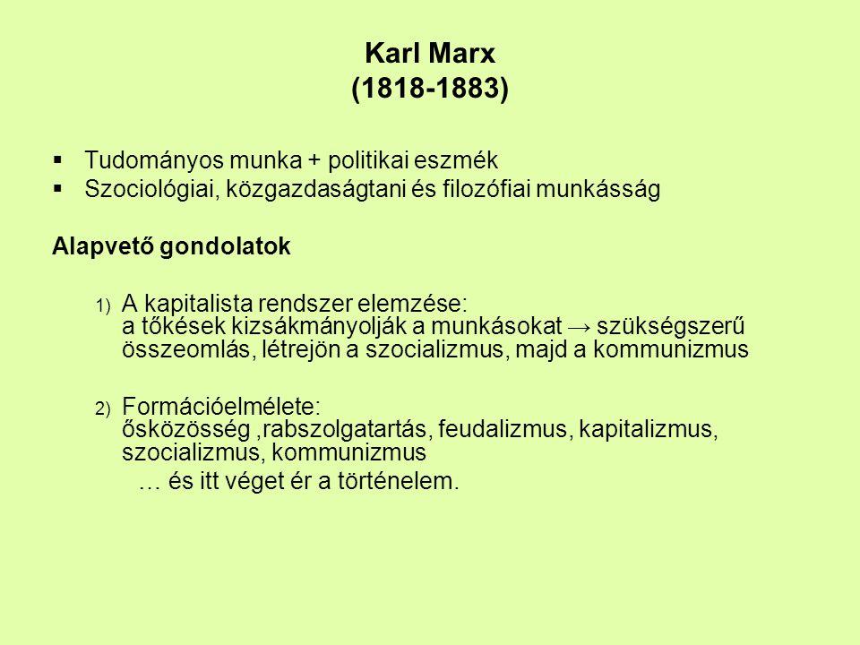Karl Marx (1818-1883)  Tudományos munka + politikai eszmék  Szociológiai, közgazdaságtani és filozófiai munkásság Alapvető gondolatok 1) A kapitalis