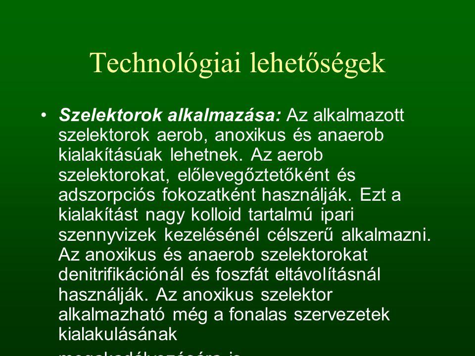 Technológiai lehetőségek Szelektorok alkalmazása: Az alkalmazott szelektorok aerob, anoxikus és anaerob kialakításúak lehetnek. Az aerob szelektorokat