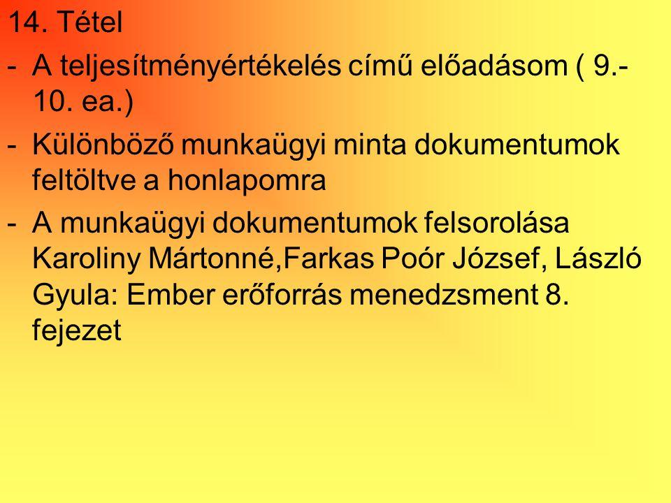 14. Tétel -A teljesítményértékelés című előadásom ( 9.- 10. ea.) -Különböző munkaügyi minta dokumentumok feltöltve a honlapomra -A munkaügyi dokumentu