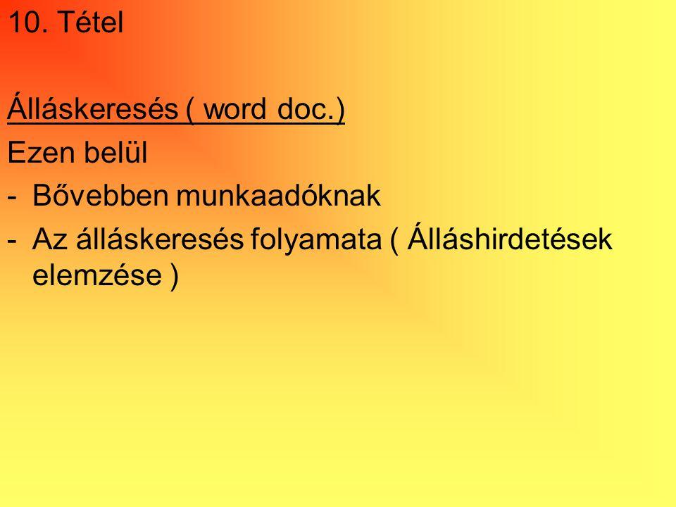 10. Tétel Álláskeresés ( word doc.) Ezen belül -Bővebben munkaadóknak -Az álláskeresés folyamata ( Álláshirdetések elemzése )
