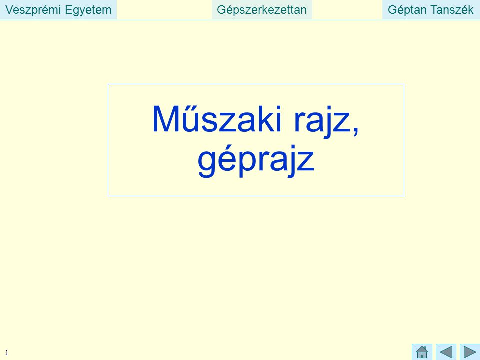Veszprémi EgyetemGépszerkezettanGéptan TanszékVeszprémi EgyetemGéptan Tanszék 1 Műszaki rajz, géprajz