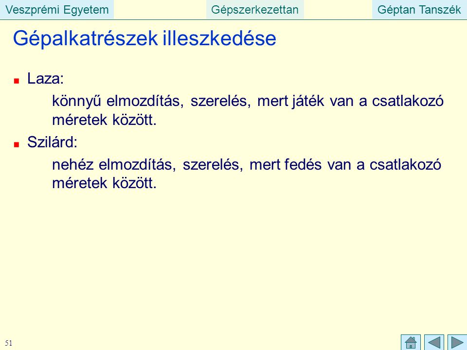 Veszprémi EgyetemGépszerkezettanGéptan TanszékVeszprémi EgyetemGéptan Tanszék 51 Gépalkatrészek illeszkedése Laza: könnyű elmozdítás, szerelés, mert j