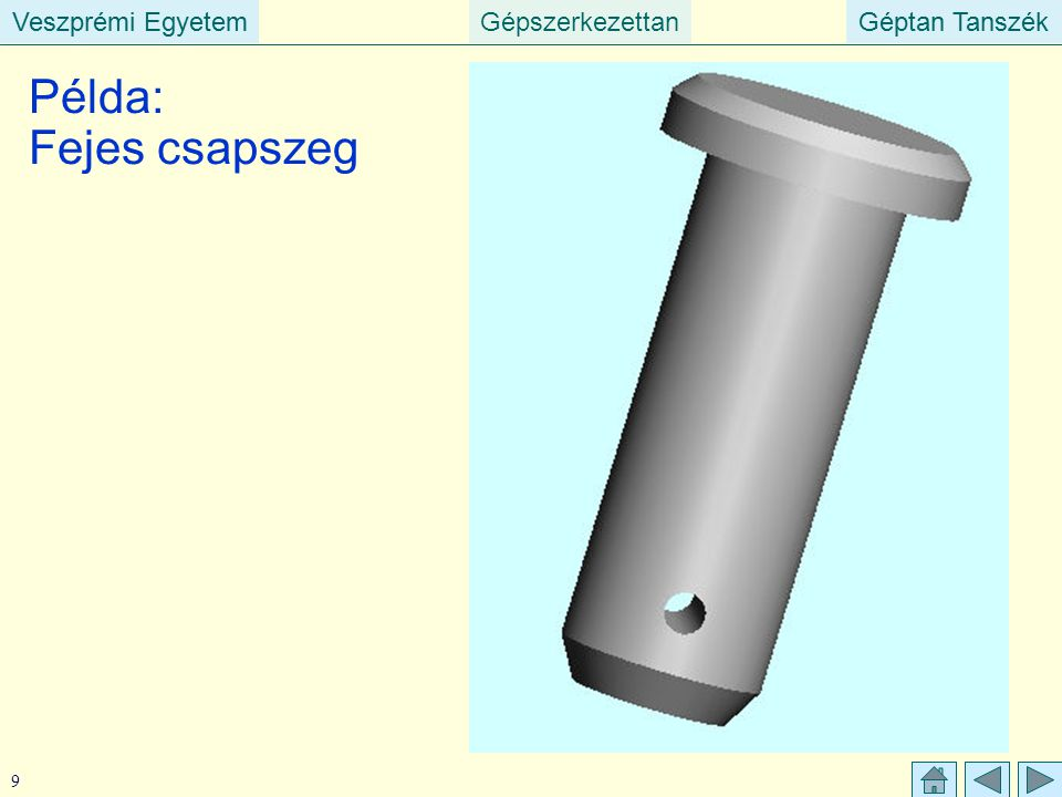 Veszprémi EgyetemGépszerkezettanGéptan TanszékVeszprémi EgyetemGéptan Tanszék 10 Fejes csapszeg műszaki rajza