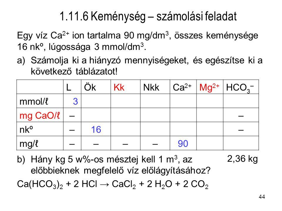 Egy víz Ca 2+ ion tartalma 90 mg/dm 3, összes keménysége 16 nkº, lúgossága 3 mmol/dm 3.